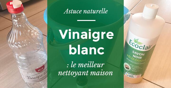 Le meilleur nettoyant maison : Le vinaigre blanc